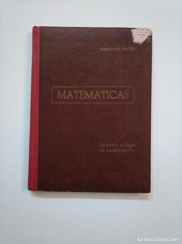 MATEMATICAS. CUARTO CURSO DE BACHILLERATO. PLAN 1953. EDICIONES BRUÑO. TDKLT (Libros de Segunda Mano - Ciencias, Manuales y Oficios - Física, Química y Matemáticas)