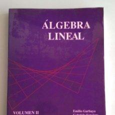 Libros de segunda mano de Ciencias: ÁLGEBRA LINEAL. VOLUMEN 2. EMILIO GARBAYO Y OTROS. . Lote 154656498