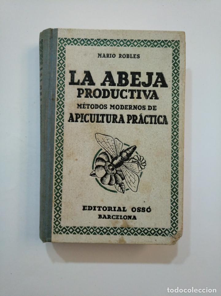 LA ABEJA PRODUCTIVA. MÉTODOS MODERNOS DE APICULTURA PRÁCTICA. 1935. MARIO ROBLES. TDK373 (Libros de Segunda Mano - Ciencias, Manuales y Oficios - Biología y Botánica)