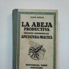 Libros de segunda mano: LA ABEJA PRODUCTIVA. MÉTODOS MODERNOS DE APICULTURA PRÁCTICA. 1935. MARIO ROBLES. TDK373. Lote 154659822