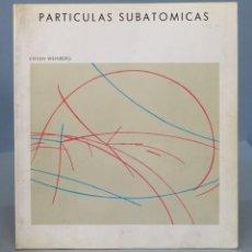 Libros de segunda mano de Ciencias: PARTÍCULAS SUBATÓMICAS. STEVEN WEINBERG. Lote 154742030