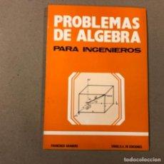 Libros de segunda mano de Ciencias: PROBLEMAS DE ÁLGEBRA PARA INGENIEROS. FRANCISCO GRANERO. URMO EDICIONES 1983.. Lote 154817750