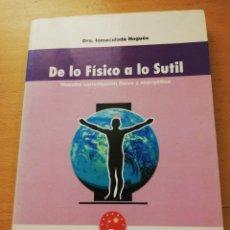 Libros de segunda mano de Ciencias: DE LO FÍSICO A LO SUTIL. NUESTRA CONSTITUCIÓN FÍSICA Y ENERGÉTICA (DRA. INMACULADA NOGUÉS). Lote 155308462