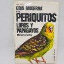 Libros de segunda mano: CRIA MODERNA DE PERIQUITOS LOROS Y PAPAGAYOS - TDK72. Lote 155706418