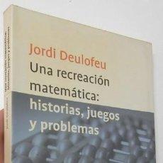 Libros de segunda mano de Ciencias: UNA RECREACIÓN MATEMÁTICA: HISTORIAS, JUEGOS Y PROBLEMAS - JORDI DEULOFEU. Lote 155945682