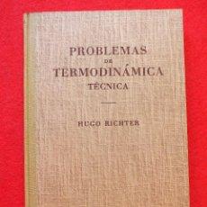 Libros de segunda mano de Ciencias: PROBLEMAS DE TERMODINÁMICA TÉCNICA POR HUGO RICHTER DE LABOR EN BARCELONA 1961. Lote 155975798