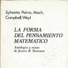 Libros de segunda mano de Ciencias: LA FORMA DEL PENSAMIENTO MATEMATICO JAMES R NEWMAN SYLVESTER PEIRCE MACH CAMPBELL WEYL GRIJALBO. Lote 155996786