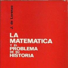 Libros de segunda mano de Ciencias: LA MATEMATICA Y EL PROBLEMA DE SU HISTORIA J DE LORENZO TECNOS. Lote 155996894