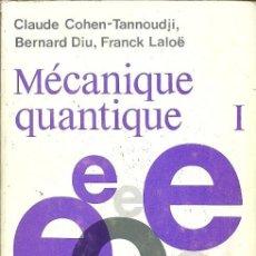Libros de segunda mano de Ciencias: MECANIQUE QUANTIQUE I CLAUDE COHEN TANNOUDJI BERNARD DIU FRANCK LALOE. Lote 155997730