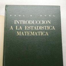 Libros de segunda mano de Ciencias: INTRODUCCIÓN A LA ESTADÍSTICA MATEMÁTICA / PAUL G. HOEL. Lote 156003746