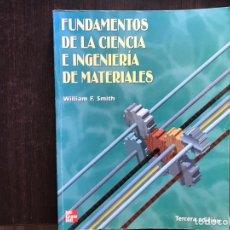 Libros de segunda mano de Ciencias: FUNDAMENTOS DE LA CIENCIA E INGENIERÍA DE MATERIALES. WILLIAM F. SMITH. Lote 156518921