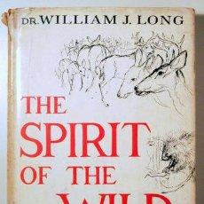 Libros de segunda mano: LONG, WILLIAM J. - THE SPIRIT OF THE WILD STUDIES IN NORTH AMERICAN WILDLIFE - NEW YORK 1956 - ILUST. Lote 156795014