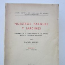 Libros de segunda mano: RAFAEL ARESES. NUESTROS PARQUES Y JARDINES CONTRIBUCIÓN AL CONOCIMIENTO DE LAS PLANTAS EXÓTICAS 1953. Lote 156848462
