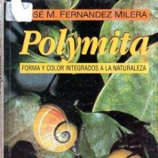 Libros de segunda mano: POLYMITA. FORMA Y COLOR INTEGRADOS A LA NATURALEZA. J. M. FERNANDEZ MILERA. ED. CIENTIFICO. 1999.. Lote 156956362
