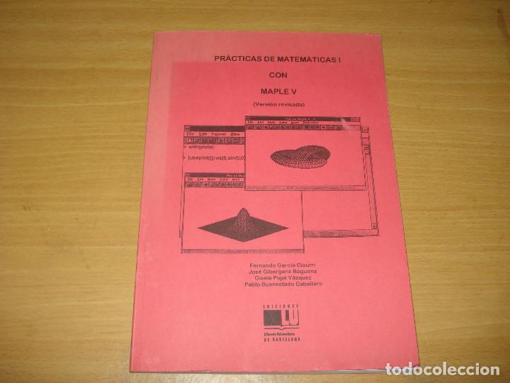 PRÁCTICAS DE MATEMÁTICAS I CON MAPLE V (LIBRERÍA UNIVERSITARIA DE BARCELONA) (Libros de Segunda Mano - Ciencias, Manuales y Oficios - Física, Química y Matemáticas)