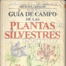 Libros de segunda mano: GUIA DEL CAMPO DE LAS PLANTAS SILVESTRES.MICHAEL CHINEY. Lote 157850110