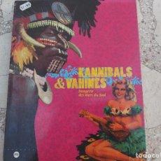 Libros de segunda mano: KANNIBALS & VAHINES, IMAGERIE DES MERS SUD,EN FRANCES,2001, FOTOS DIBUJOS DE LOS MARES DEL SUR. Lote 158218378