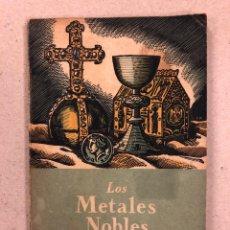 Libros de segunda mano de Ciencias: LOS METALES NOBLES. JOSÉ GASSIOT LLORENS. SEIX BARRAL 1941.. Lote 158279684