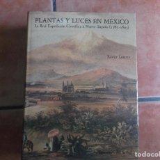 Libros de segunda mano: PLANTAS Y LUCES EN MEXICO, LA REAL EXPEDICION CIENTIFICA A NUEVA ESPAÑA (1787-1803)MUY ILUSTRADO,. Lote 220611376