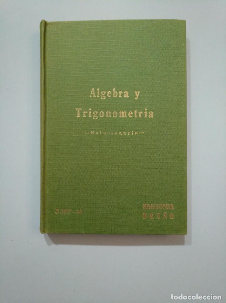 ALGEBRA Y TRIGONOMETRIA. SOLUCIONARIO. EDICIONES BRUÑO. TDK378 (Libros de Segunda Mano - Ciencias, Manuales y Oficios - Física, Química y Matemáticas)