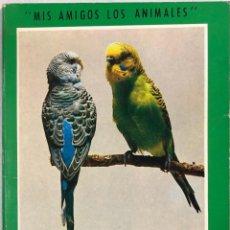 Libros de segunda mano: MIS AMIGOS LOS ANIMALES. PERIQUITOS, LOROS, PALOMAS Y TORTOLAS. EDITORIAL GUSTAVO GILI. . Lote 159049414