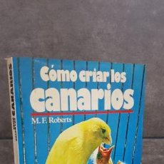 Libros de segunda mano: CÓMO CRIAR LOS CANARIOS. DIETA. APAREAMIENTO. CUIDADOS - ROBERTS, MERVIN F. Lote 159273750