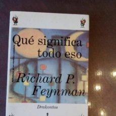 Libros de segunda mano de Ciencias: RICHARD P. FEYNMAN. QUÉ SIGNIFICA TODO ESO. Lote 159240666