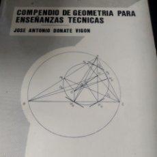 Libros de segunda mano de Ciencias: COMPENDIO DE GEOMETRÍA PARA ENSEÑANZAS TÉCNICAS. JOSÉ ANTONIO DONATE VIGÓN. ESCUELA TÉCNICA SUPERIOR. Lote 162504177