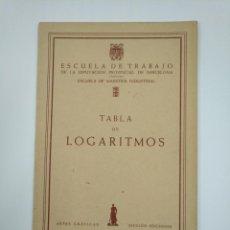 Libros de segunda mano de Ciencias: TABLA DE LOGARITMOS. ESCUELA DE TRABAJO DE LA DIPUTACION PROVINCIAL DE BARCELONA. TDK382. Lote 159475490