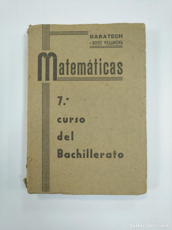 MATEMATICAS 7º CURSO. BENIGNO BARATECH Y JOSE M ROYO VILLANOVA LIBRERIA GENERAL ZARAGOZA 1942 TDK382 (Libros de Segunda Mano - Ciencias, Manuales y Oficios - Física, Química y Matemáticas)