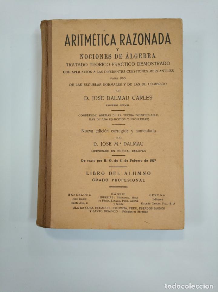 ARITMETICA RAZONADA Y NOCIONES DE ALGEBRA, TRATADO TEORICO PRACTICO J. DALMAU CARLES 1960. TDK382 (Libros de Segunda Mano - Ciencias, Manuales y Oficios - Física, Química y Matemáticas)