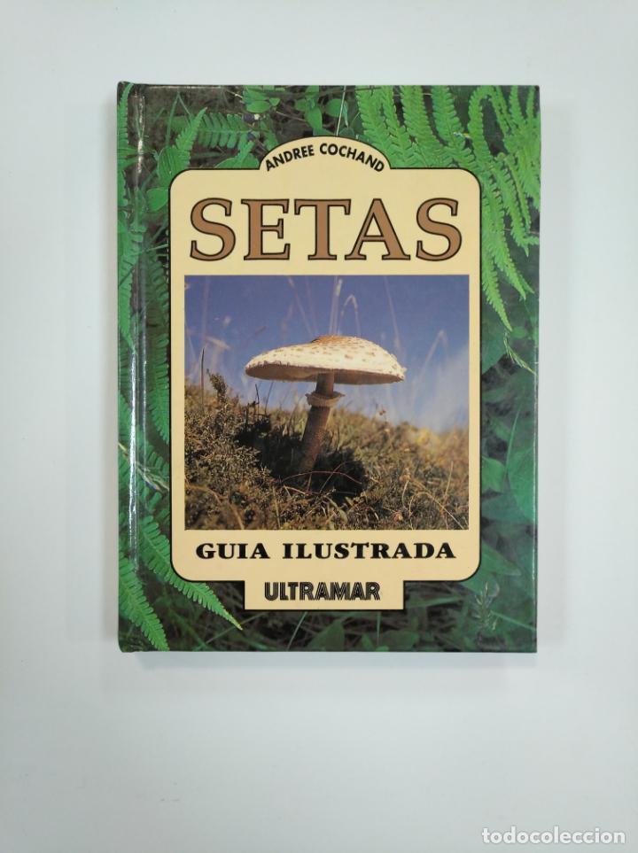 SETAS. GUÍA ILUSTRADA - ANDRÉE COCHAND. TDK383 (Libros de Segunda Mano - Ciencias, Manuales y Oficios - Biología y Botánica)