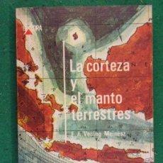 Libros de segunda mano: LA CORTEZA Y EL MANTO TERRESTRES / F.A. VENING MEINESZ / 1970. EDITORIAL ALHAMBRA. Lote 159639022
