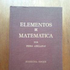 Libros de segunda mano de Ciencias: ELEMENTOS DE MATEMATICA, PEDRO ABELLANAS, VOLUMENES I Y II EN UN TOMO, 1975, MATEMATICAS. Lote 159916754