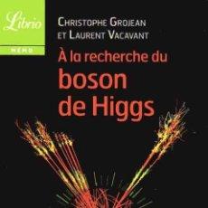 Second hand books of Sciences - À LA RECHERCHE DU BOSON DE HIGGS - CHRISTOPHE GROJEAN - LAURENT VACAVANT - 160521698
