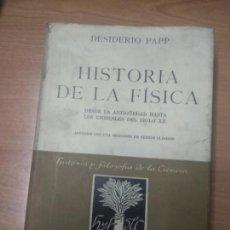 Libros de segunda mano de Ciencias: HISTORIA DE LA FISICA, DESDE LA ANTIGÜEDAD HASTA LOS UMBRALES DEL SIGLO XX. - PAPP, DESIDERIO.. Lote 160752134