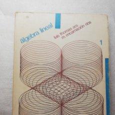 Libros de segunda mano de Ciencias: ALGEBRA LINEAL. LUIS THOMAS ARA. ENCARNACION RIOS. 1. . Lote 161308810