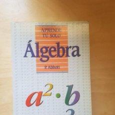 Libros de segunda mano de Ciencias: APRENDE TU SOLO ALGEBRA. P. ABBOTT. ED PIRAMIDE. 1994. Lote 161455334