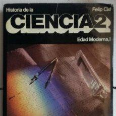 Libros de segunda mano de Ciencias: HISTORIA DE LA CIENCIA 2: EDAD MODERNA I - FELIP CID. Lote 162123834