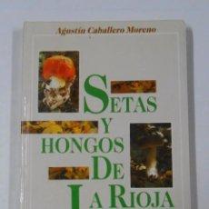 Libros de segunda mano: SETAS Y HONGOS DE LA RIOJA. CABALLERO MORENO, AGUSTÍN. TDKLT1. Lote 162195714
