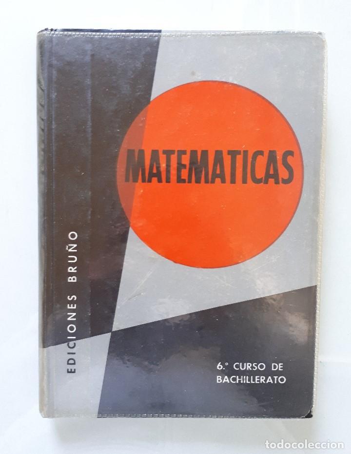 MATEMÁTICAS 6 CURSO DE BACHILLERATO (PLAN 1957) / EDICIONES BRUÑO 1965 (Libros de Segunda Mano - Ciencias, Manuales y Oficios - Física, Química y Matemáticas)