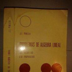 Libros de segunda mano de Ciencias: PROBLEMAS DE ÁLGEBRA LINEAL 350 RESUELTOS 610 PROPUESTOS 1972 JOSÉ L. PINILLA . Lote 163776742
