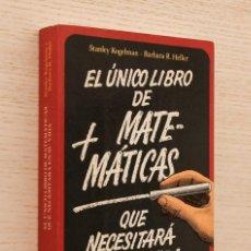 Libros de segunda mano de Ciencias: EL ÚNICO LIBRO DE MATEMÁTICAS QUE NECESITARÁ EN SU VIDA - KOGELMAN, STANLEY - HELLER, BARBARA R.. Lote 163813532