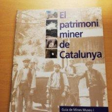 Libros de segunda mano: EL PATRIMONI MINER DE CATALUNYA. GUIA DE MINES MUSEU I MUSEUS DE GEOLOGIA I MINERIA. Lote 163984082