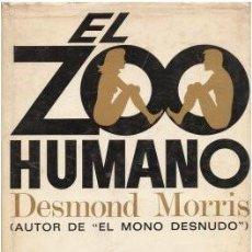 Libros de segunda mano: EL ZOO HUMANO - MORRIS, DESMOND 1970. Lote 164061114