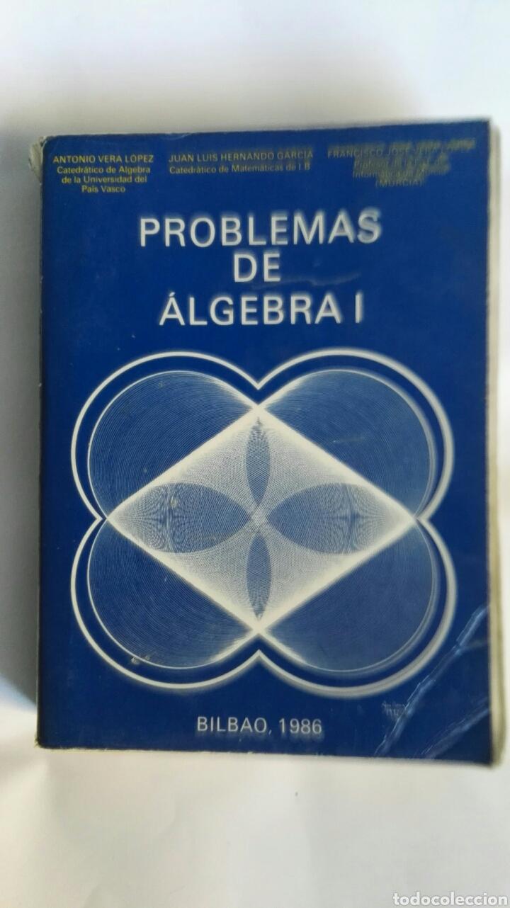 PROBLEMAS DE ÁLGEBRA I BILBAO 1986 ANTONIO VERA JUAN LUIS HERNANDO (Libros de Segunda Mano - Ciencias, Manuales y Oficios - Física, Química y Matemáticas)