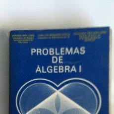 Libros de segunda mano de Ciencias: PROBLEMAS DE ÁLGEBRA I BILBAO 1986 ANTONIO VERA JUAN LUIS HERNANDO. Lote 165130313