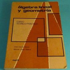 Libros de segunda mano de Ciencias: ÁLGEBRA LINEAL Y GEOMETRÍA. CURSO TEÓRICO-PRÁCTICO. JOSÉ GARCÍA GARCÍA Y MANUEL LÓPEZ PELLICER. Lote 165233854