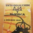 Libros de segunda mano de Ciencias: INTRODUCCIÓN A LA FÍSICA Y BIOFÍSICA (J. GONZÁLEZ IBEAS) EDITORIAL ALHAMBRA. Lote 165493038