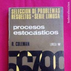 Libros de segunda mano de Ciencias: PROCESOS ESTOCASTICOS. SELECCION DE PROBLEMAS RESUELTOS. SERIE LIMUSA. R. COLEMAN.. Lote 165822826